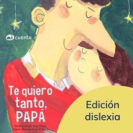 Te quiero tanto, papá - Ed. Dislexia