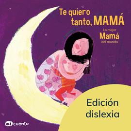 Te quiero tanto, mamá - Ed. Dislexia